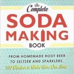 The Complete Soda Making Book: From Homemade Root Beer to Seltzer and Sparklers