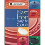 Le Creuset The Cast Iron Way to Cookbook
